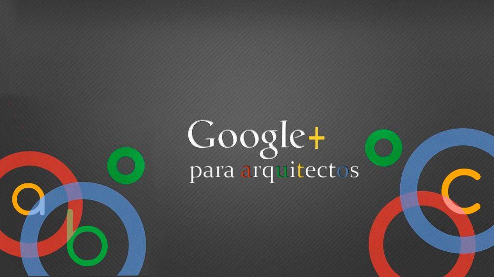 Google plus arquitectos